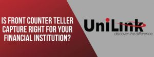 Banner image- is front counter teller capture right for your financial institution