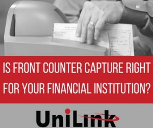 Is Front Counter Capture right for you financial institution?